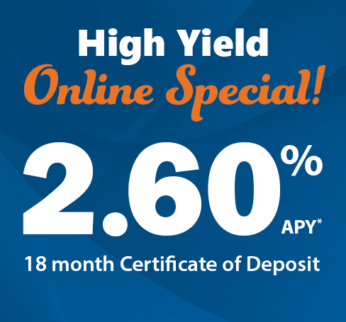 High Yield Online Special: 2.60% APY* 18 Month Certificate of Deposit