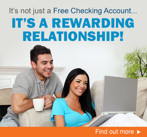 It's Not Just a Free Checking Account...It's a Rewarding Relationship!
