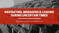 Navigating, Managing & Leading During Uncertain Times