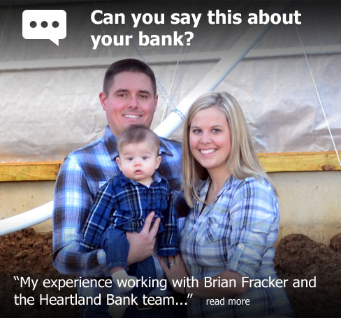 "Can you say this about your bank? According to Justin and Megan Butcher of Butcher Family Farm, ""My Experience Working with Brian Fracker and the Heartland Bank Team..."""