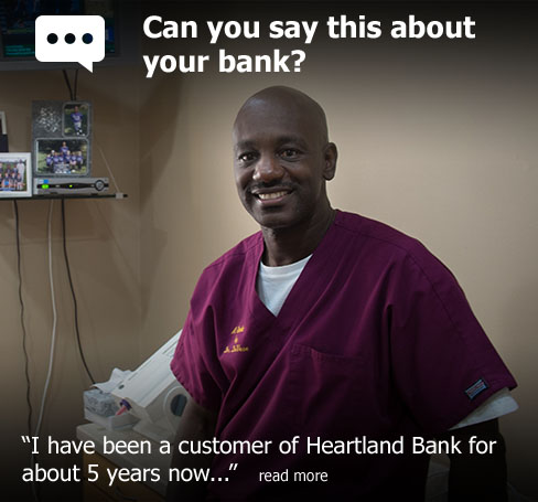 "Can you say this about your bank? According to Dr. Larry Devese of A Smile by Dr. Devese, ""I have been a customer of Heartland Bank for about 5 years now..."""