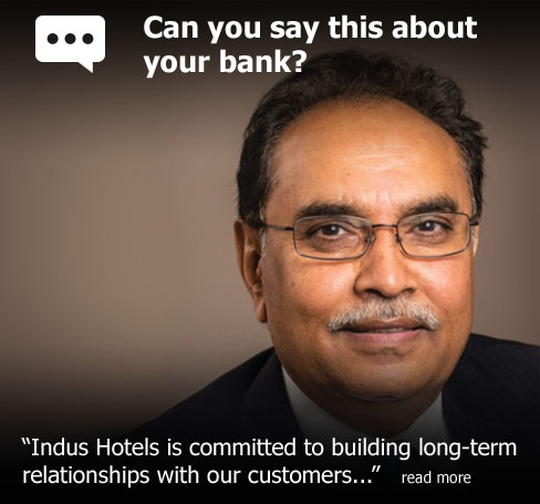 "Can you say this about your bank? According to David Patel of Indus Hotels, ""Indus Hotels is committed to building long-term relationships with our customers..."""