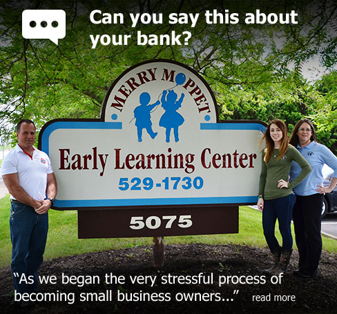 "Can you say this about your bank? According to Elizabeth Velas of Merry Moppet Early Learning Center, ""As we began the very stressful process of becoming small business owners..."""
