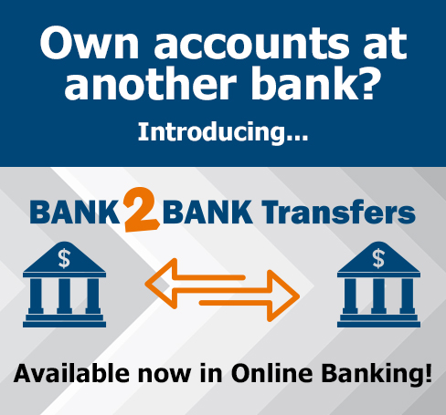 Own Accounts at Another Bank?  Introducing Bank2Bank Transfers. Available Now in Online Banking!