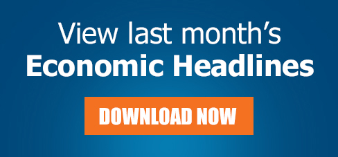View Last Month's Economic Headlines. Download Now!