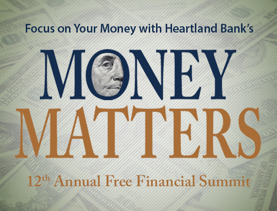 Focus on Your Money with Heartland Bank's MONEY MATTERS 12th Annual Free Financial Summit