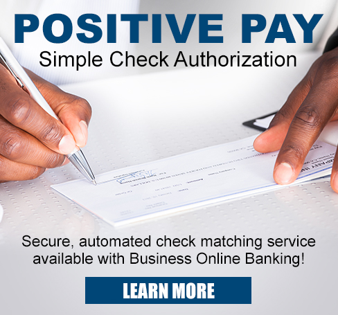 Positive Pay: Simple Check Authorization-Secure, Automated Check Matching Service Available with Business Online Banking!