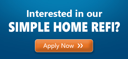 Interested in our SIMPLE HOME REFI?  Apply Now