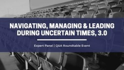 Navigating, Managing & Leading During Uncertain Times, 3.0
