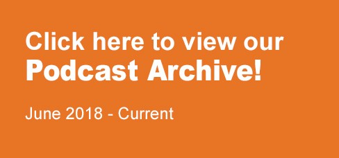 Click here to view our Podcast Archive! June 12, 2019-Current