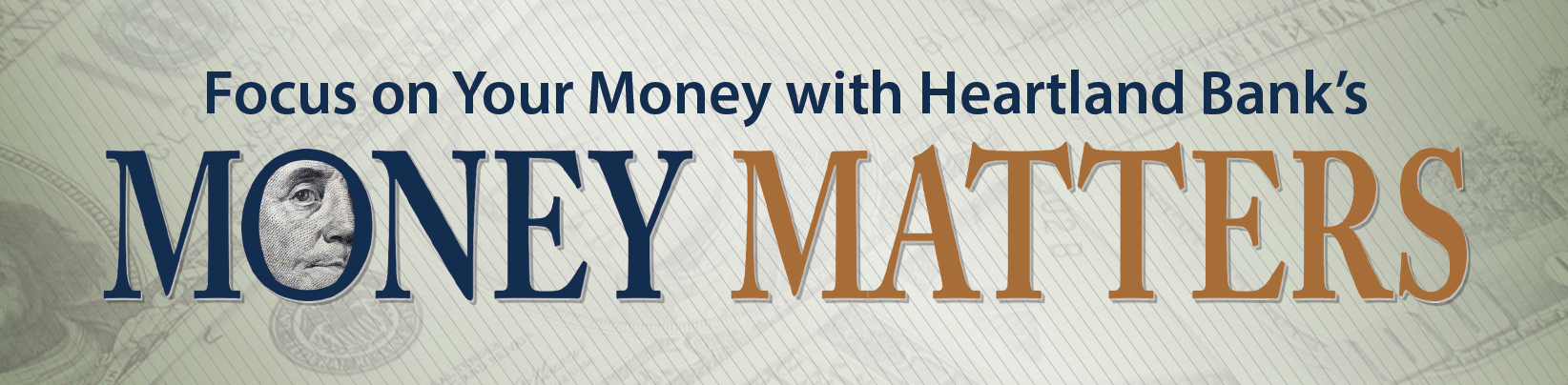 Focus on Your Money with Heartland Bank's Mini MONEY MATTERS Free Financial Summit